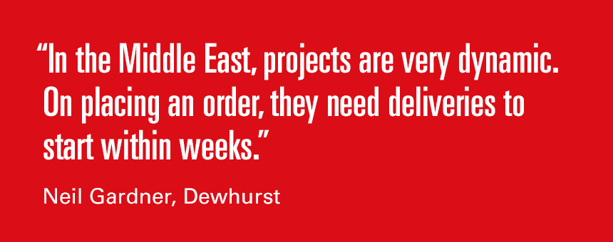 In the Middle East, projects are very dynamic. On placing an order, they need deliveries to start within weeks. Neil Gardner, Dewhurst